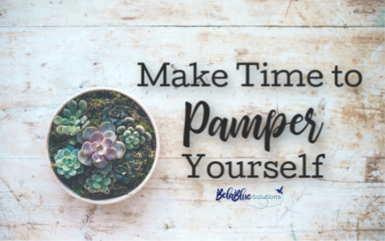 Make Time To Pamper Yourself