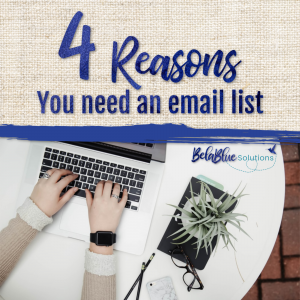 There are several reasons to start an email list for your small business or blog...here are my top 4. | Bela Blue Solutions | Virtual Assistant
