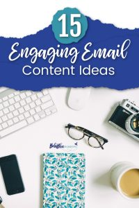 Free download with 15 Engaging Email Content Ideas that you can use right now!