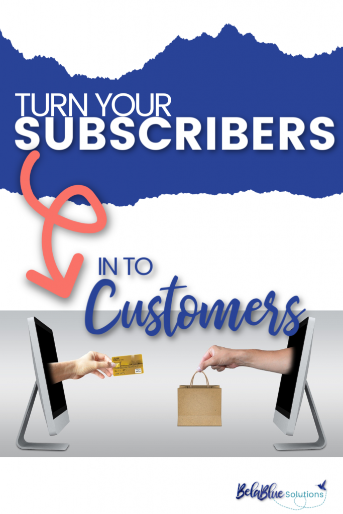 Turn Your Subscribers into Customers